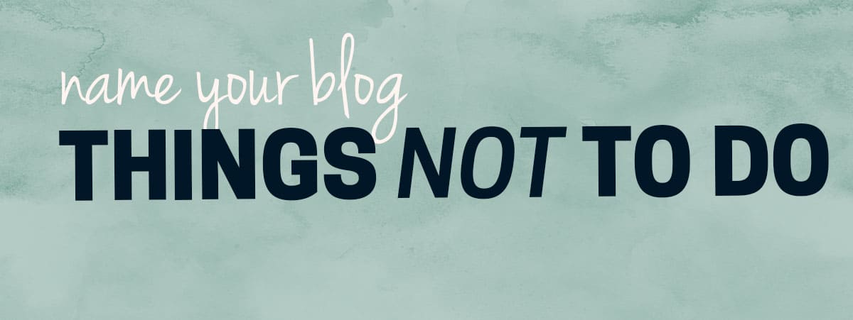 Things you want to avoid when you create your best blog name