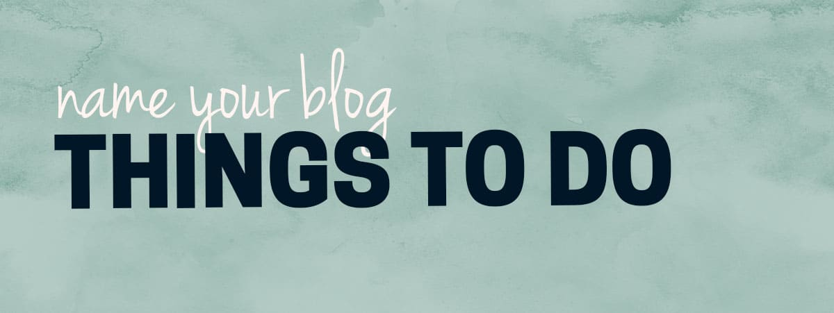 Thins You SHOULD be doing to find an awesome name for your new blog