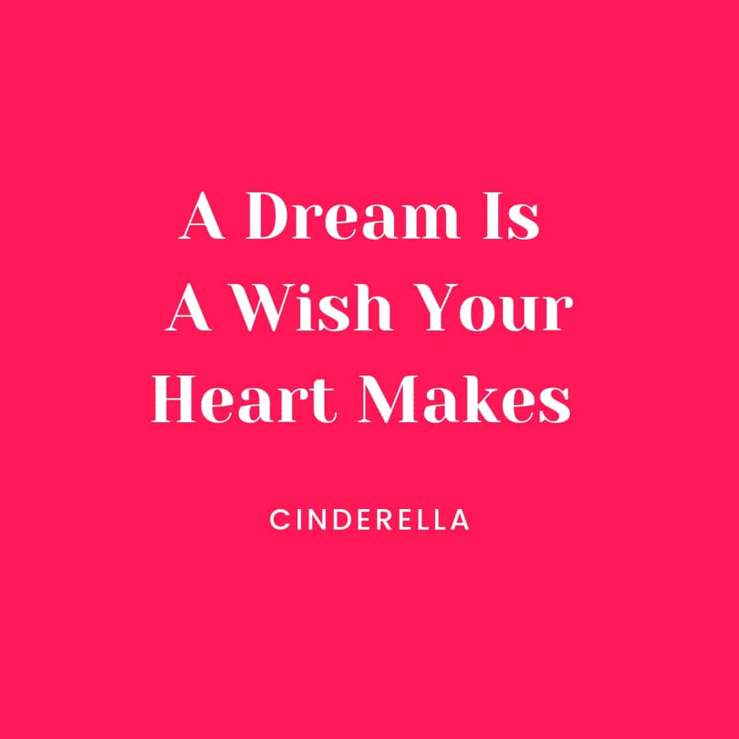 Quote: A Dream Is A Wish Your Heart Makes - Cinderella