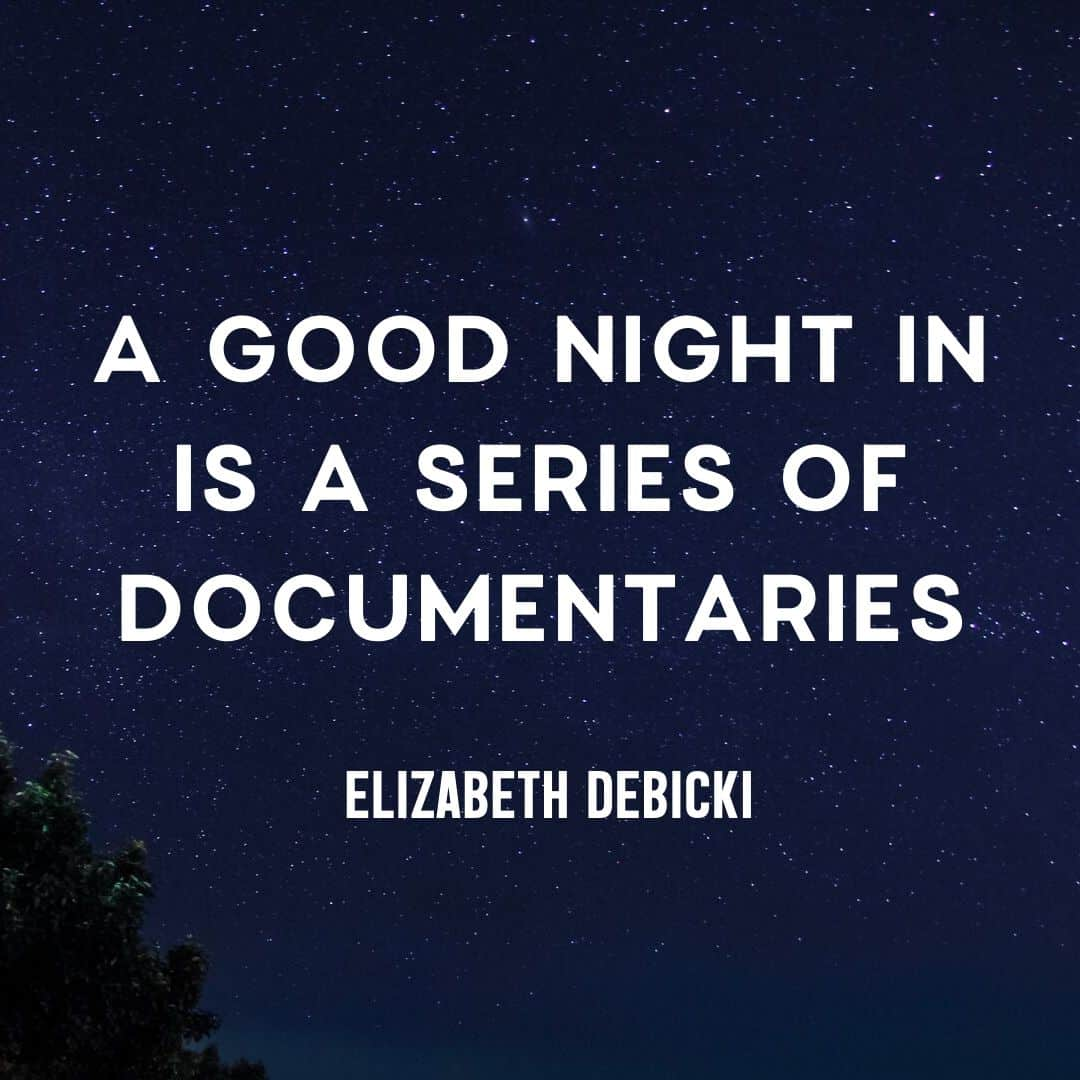 Quote: A Good Night in is a series of documentaries. - Elizabeth Debicki