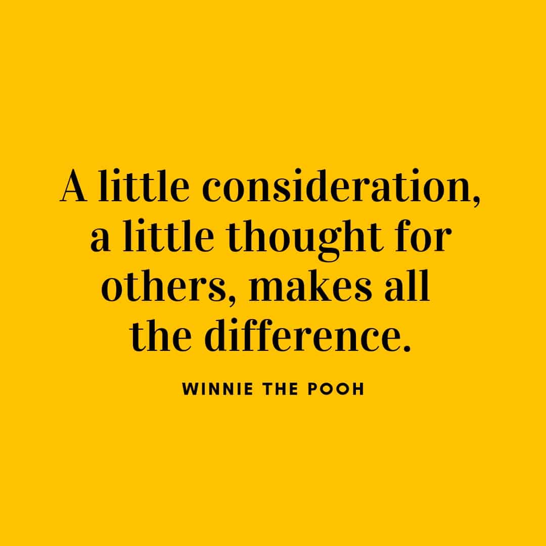 Quote: A Little Consideration A Little Thought for Others Makes All The Difference - Winnie The Pooh
