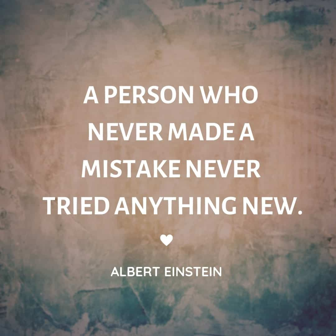 A Person Who Never Made Mistake Never Tried Anything New - Albert Einstein
