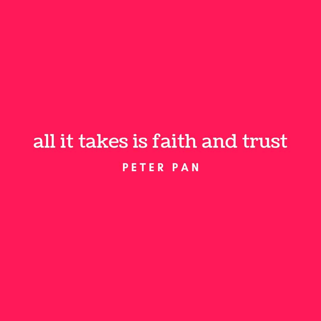 Quote: All It Takes Is Faith And Trust - Peter Pan