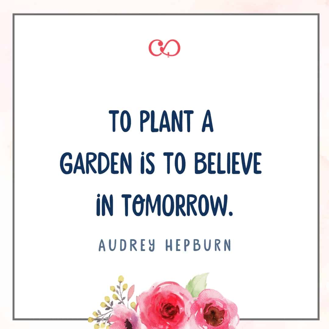 Quote by Audrey Hepburn - To plant a garden is to believe in tomorrow.