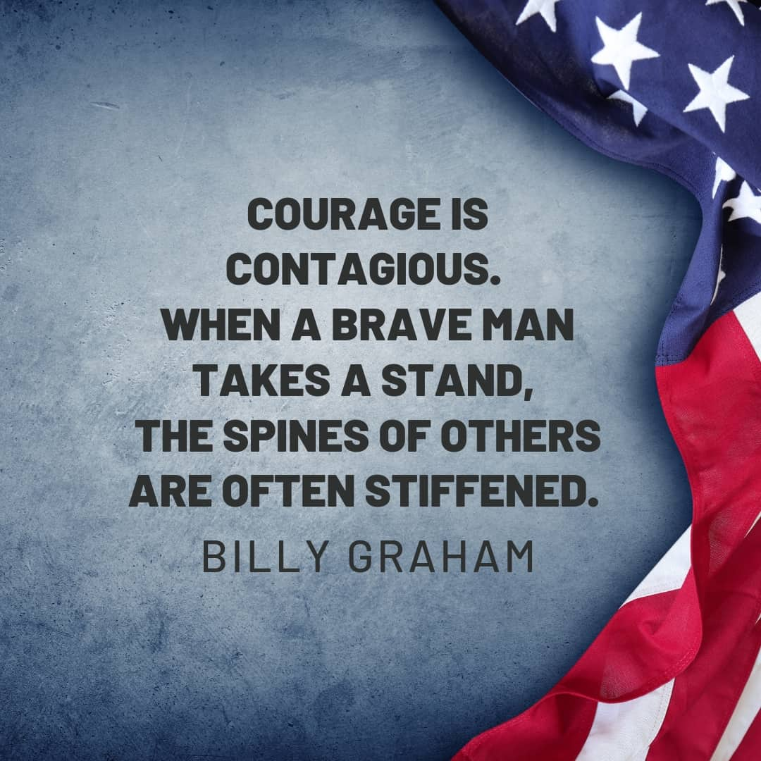 Quote: Courage is contagious. Wehn a brave man takes a stand, the spines of others are often stiffened. - Billy Graham