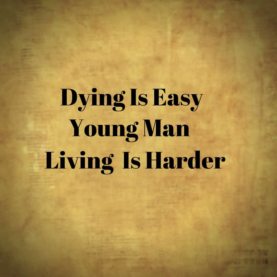 Dying Is Easy Young Mand Living Is Harder - Hamilton the Musical