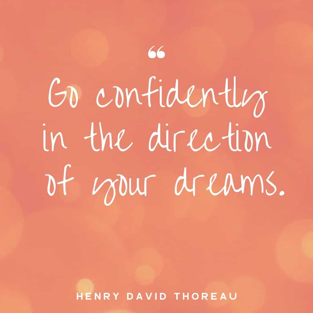 Go Confidently In The Direction Of Your Dreams! Henry David Thoreau