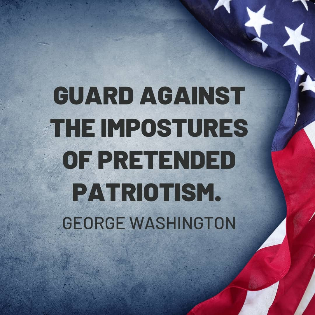 Quote: Guard against the impostures of pretended patriotism. George Washington