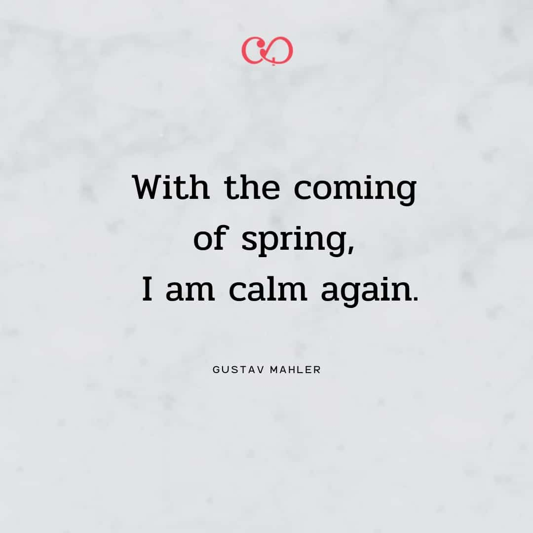 Quote by Gustav Mahler - With the coming of spring, I am calm again.