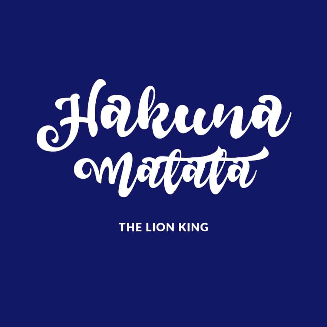Quote: Hakuna Matata - The Lion King