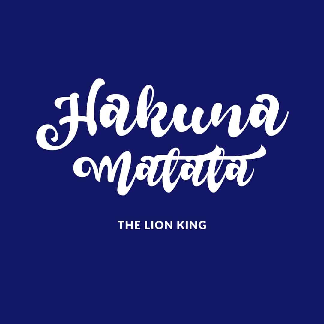 Quote: Hakuna Matata - The Lion King