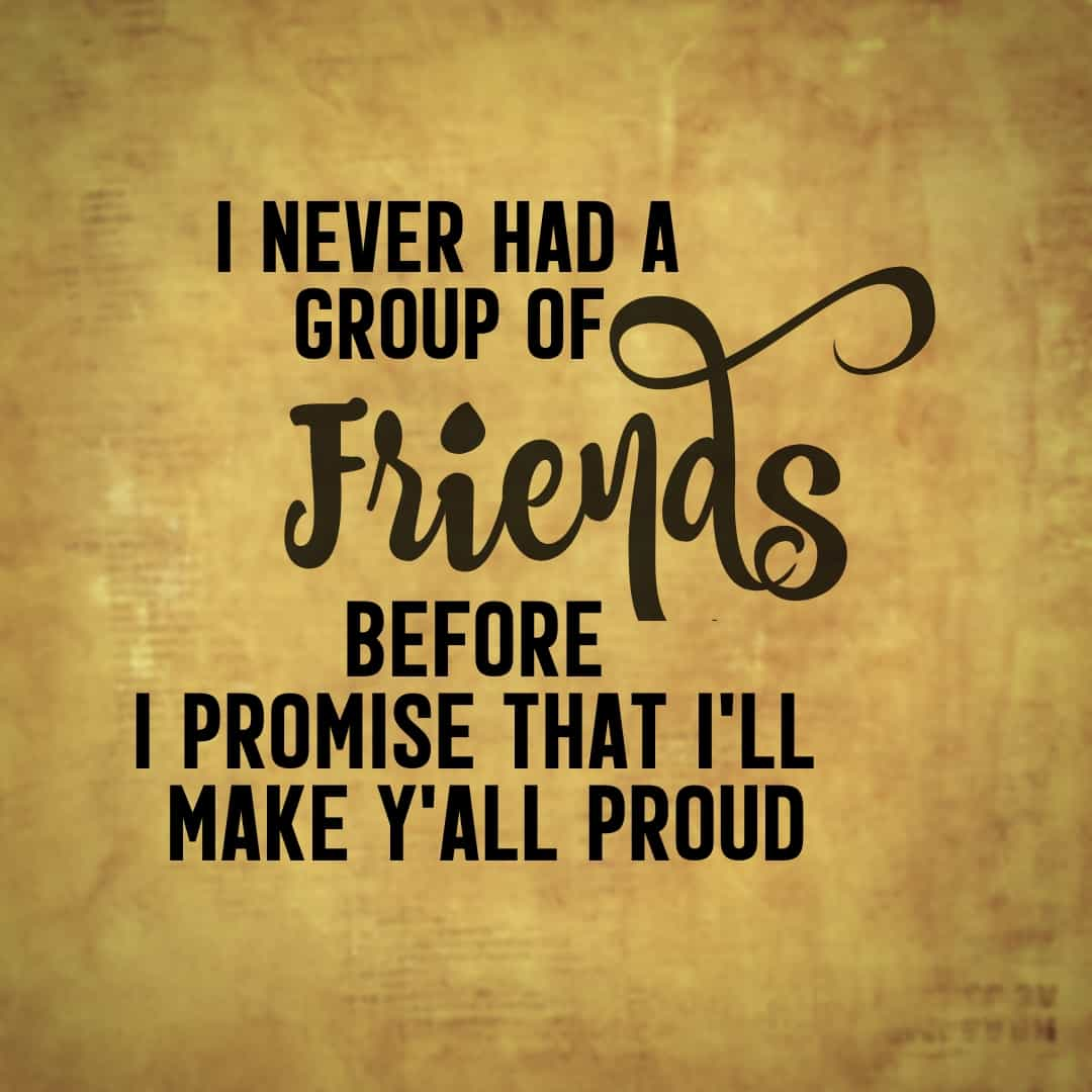I Never Had A Group Of Friends Before I Promise That I'll Make Y'all Proud - Hamilton, the Musical