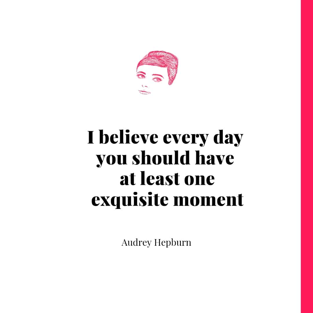 Quote - I believe every day you should have at least one exquisit moment - Audrey Hepburn
