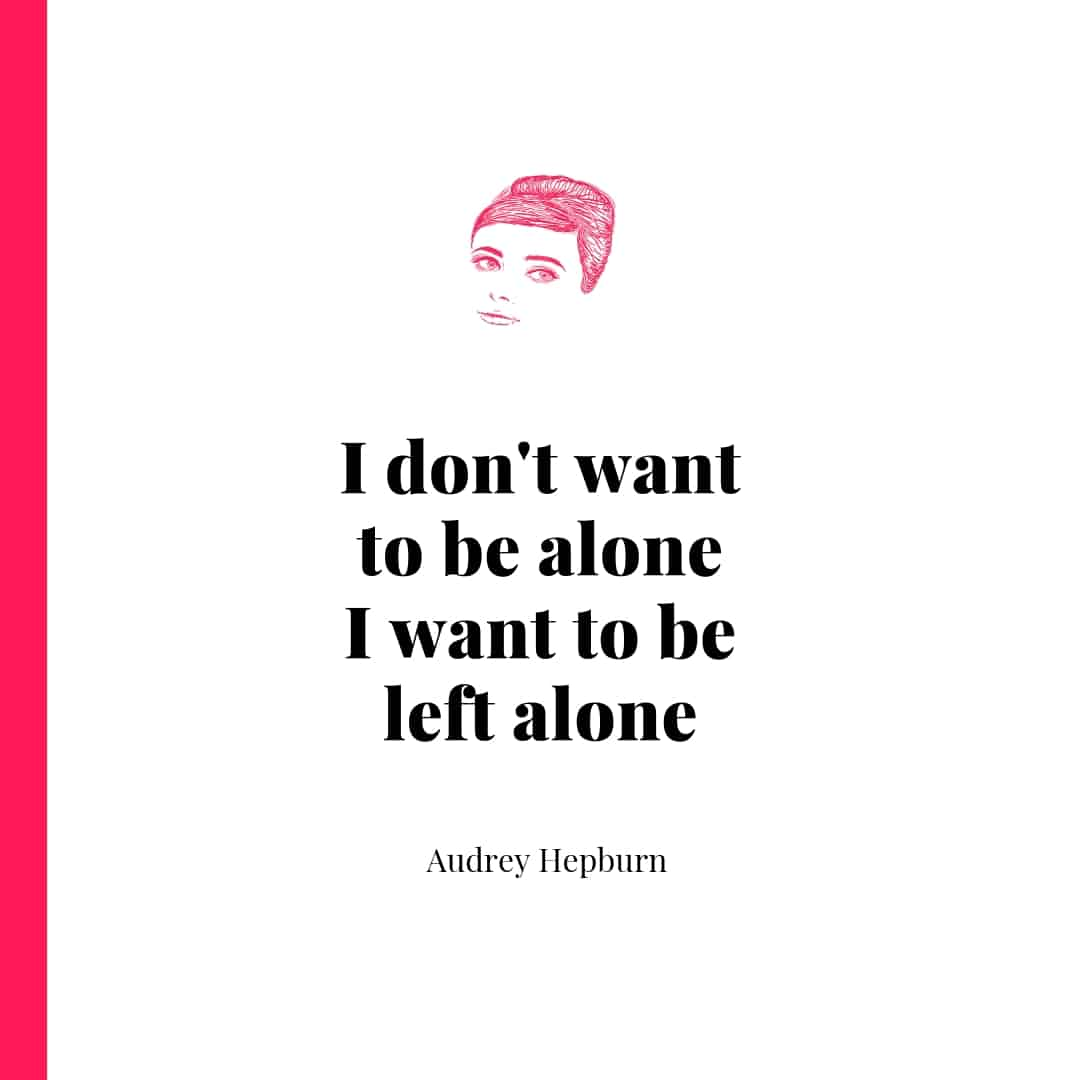 Quote - I don't want to be alone I want to be left alone - Audrey Hepburn