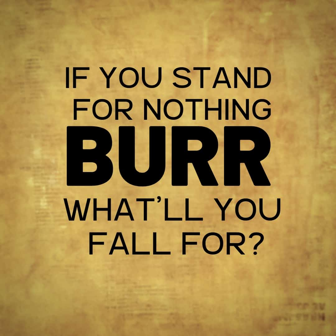 If You Stand For Nothing Burr What'll You Want For, Hamilton The Musical