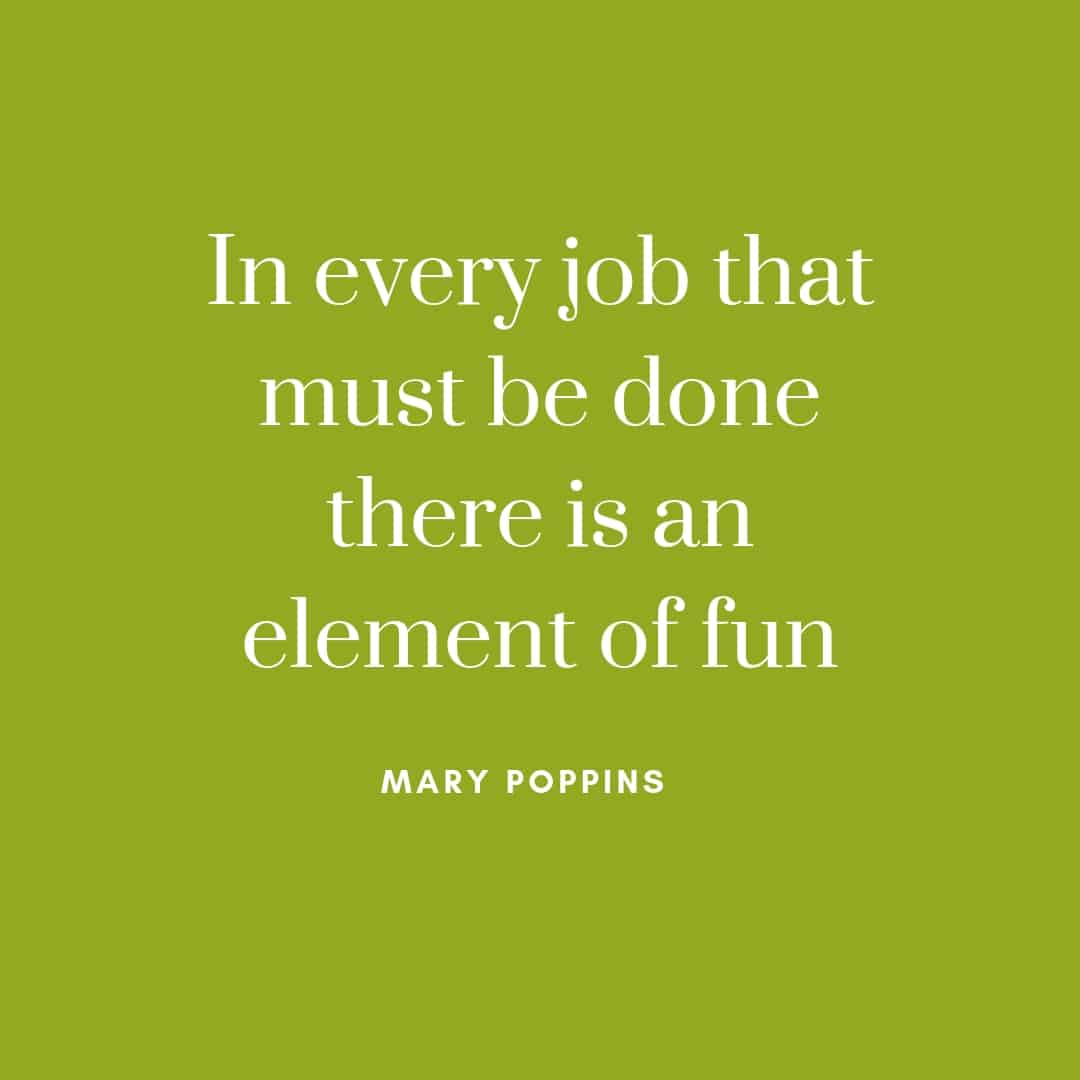 Quote: In every job that must be done there is an element of fun - Mary Poppins #disney #quotes #disneyquotes #marypoppins #inspirationalquotes ♡ cheerfulcook.com