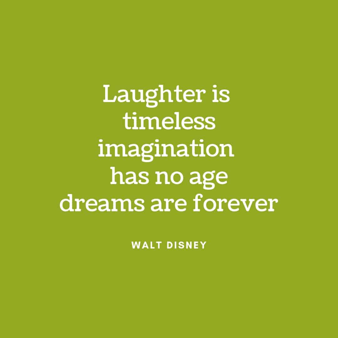 Quote: Laughter Is Timeless Imagination Has No Age Dreams Are Forever - Walt Disney