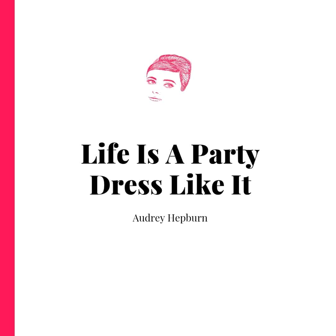 Quote - Life Is A Party Dress Like It - Audrey Hepburn