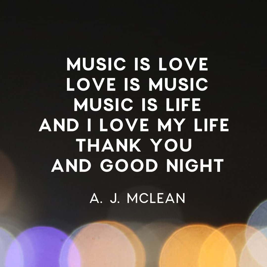 Quote: Music Is  Love, Love Is Music, Music Is Life, And I Love My Life - A.J. McLean