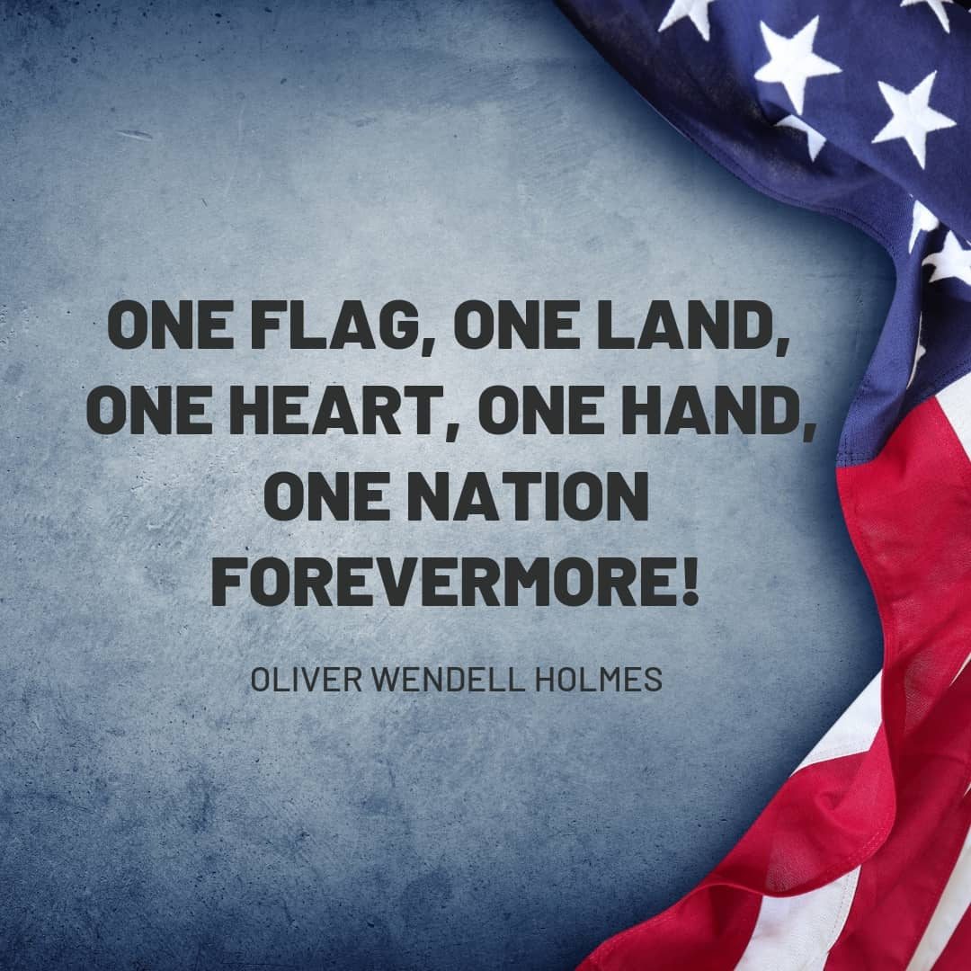 Quote: One flag, one land, one heart, one hand, one nation forevermore! - Oliver Wendell Holmes