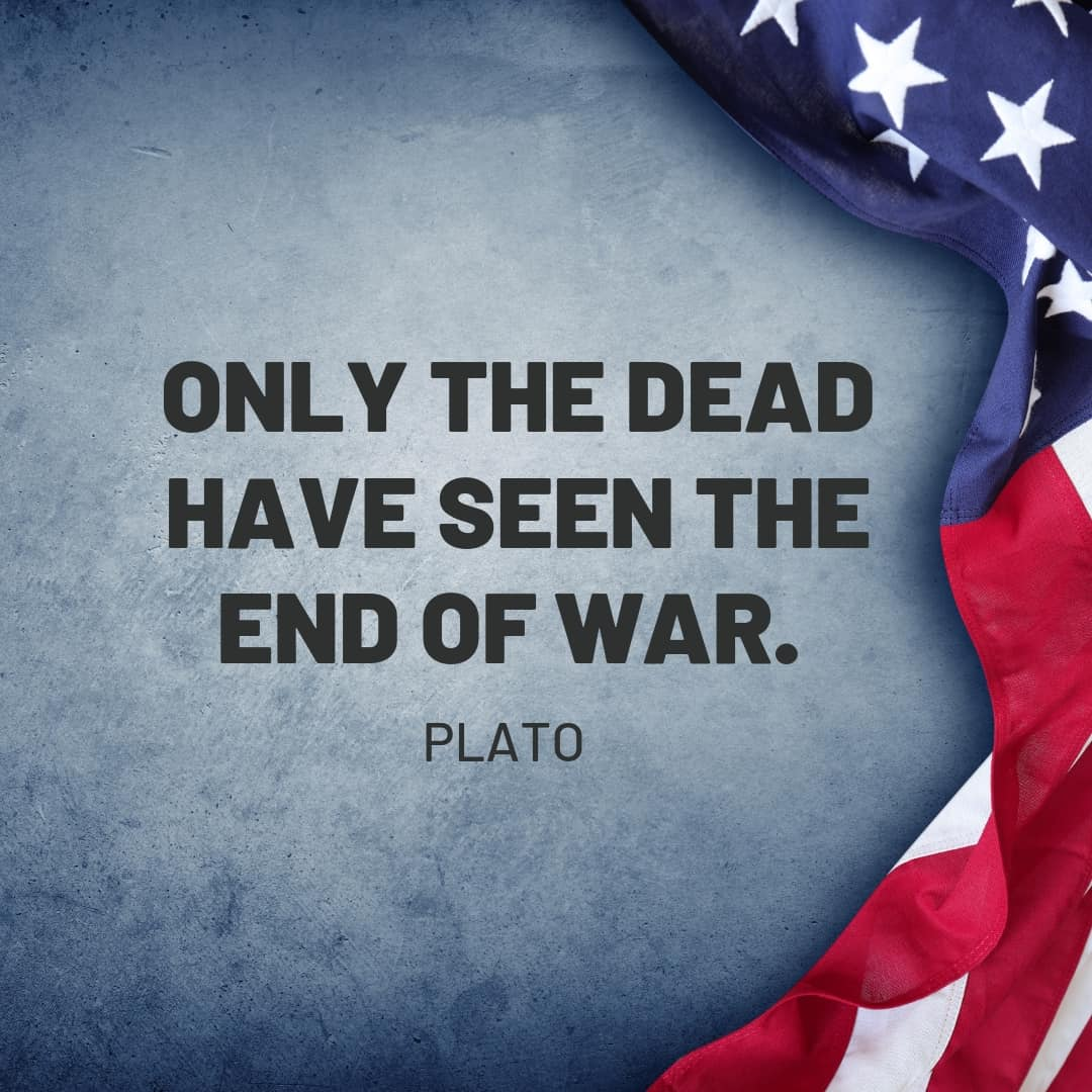 Quote: Only the dead have seen the end of war - Plato