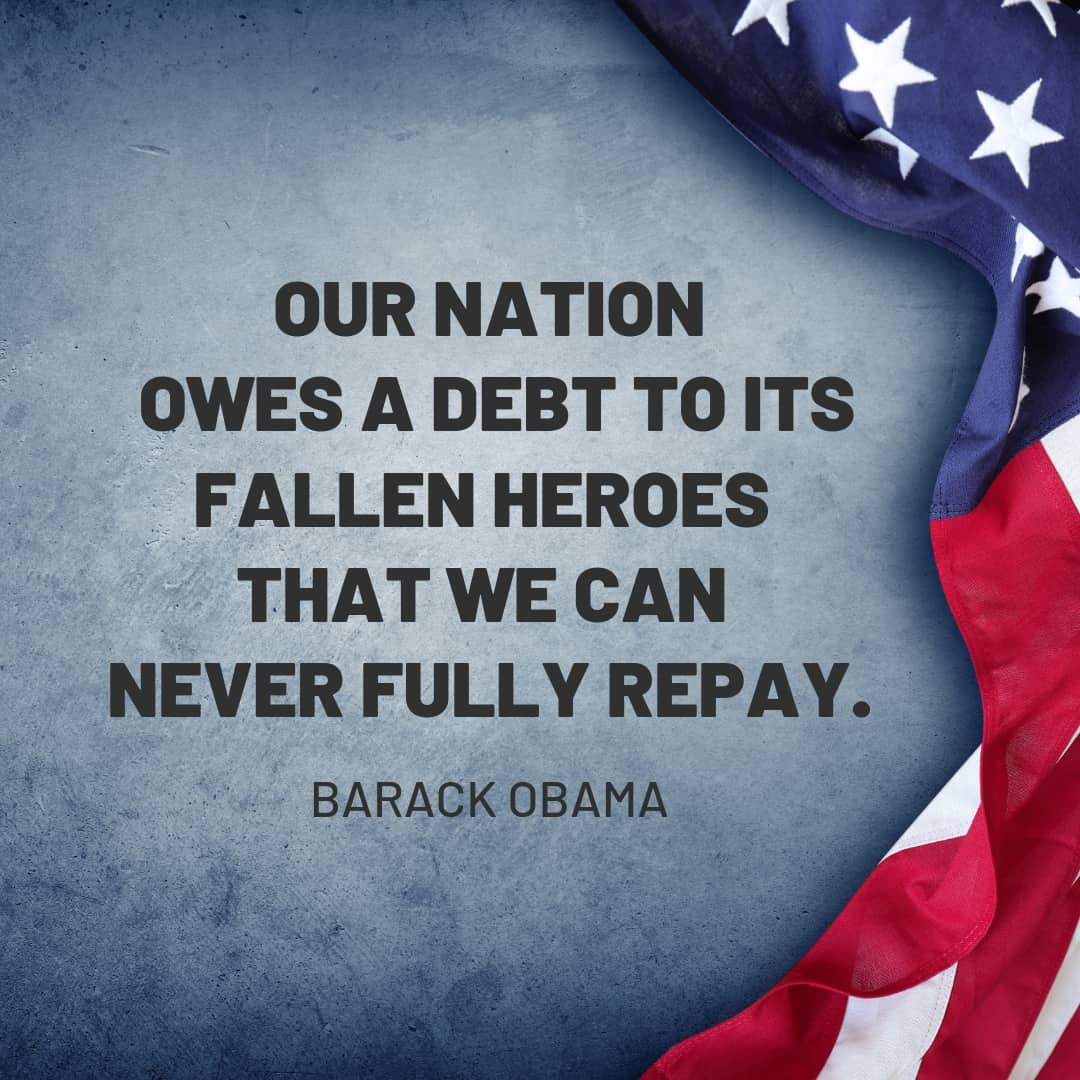 Quote: Our nation owes a debt to its fallen heros that we can never fully repay. - Barack Obama