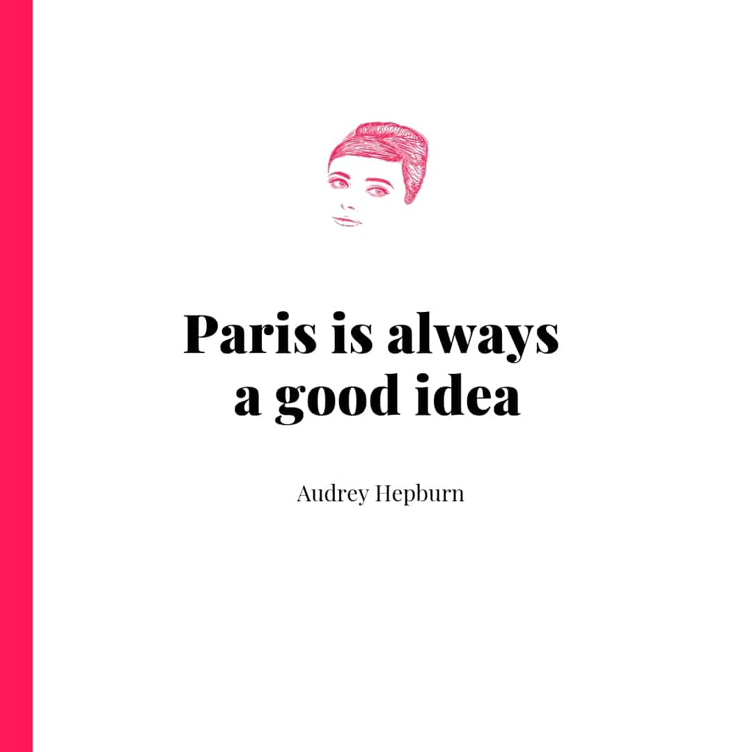 Paris is always a good idea - Audrey Hepburn