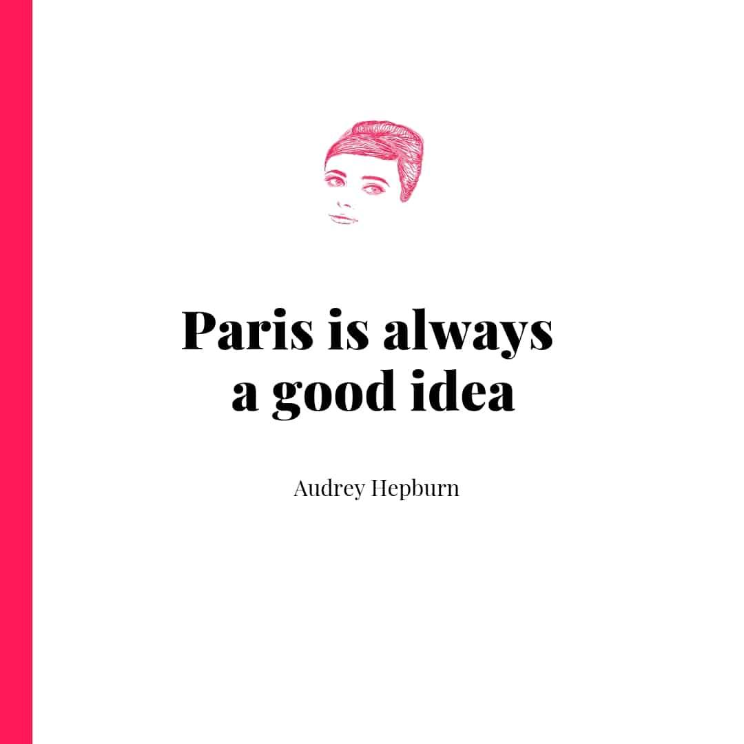 Paris is always a good idea - Audrey Hepburn