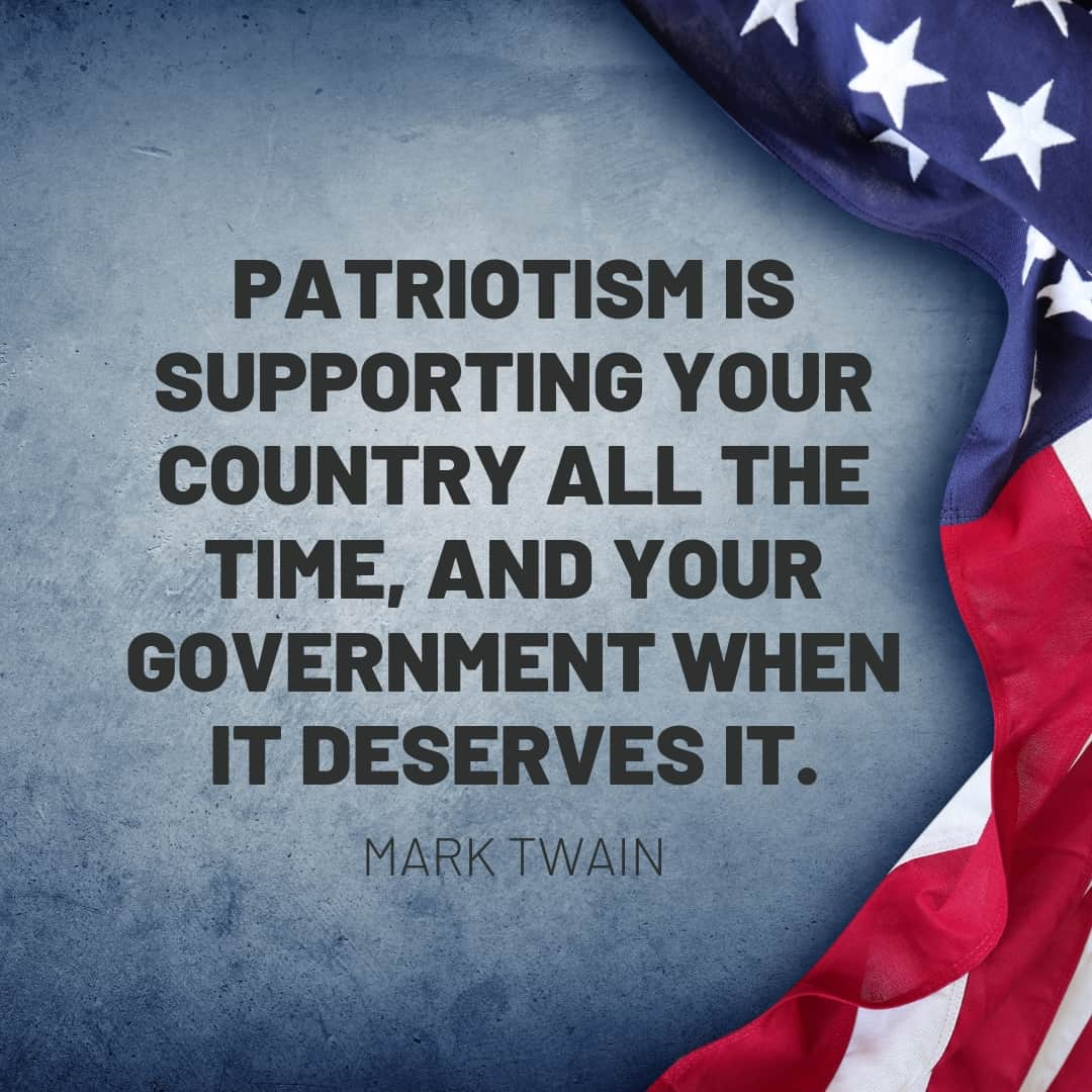 Quote: Patriotism is supporting your country all the time, and your government when it deserves it. - Mark Twain