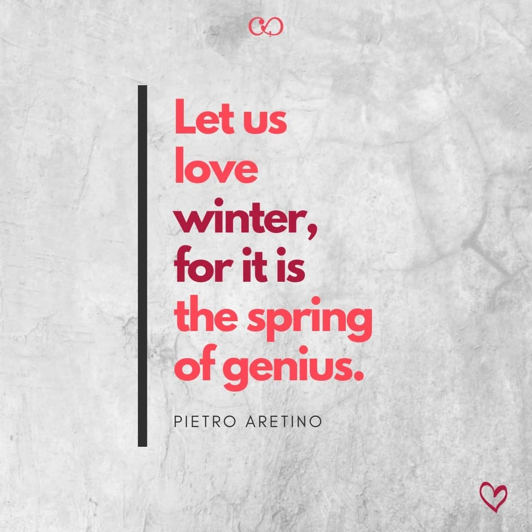 Quote by Pietro Aretino - Let us love winter, for it is the spring of genius.
