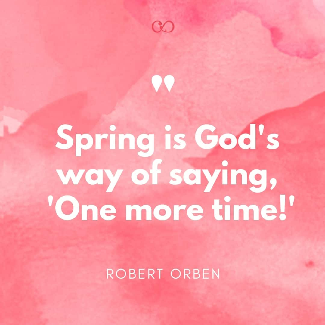 Quote by Robert Orben - Spring is God's way of saying, 'One more time!'