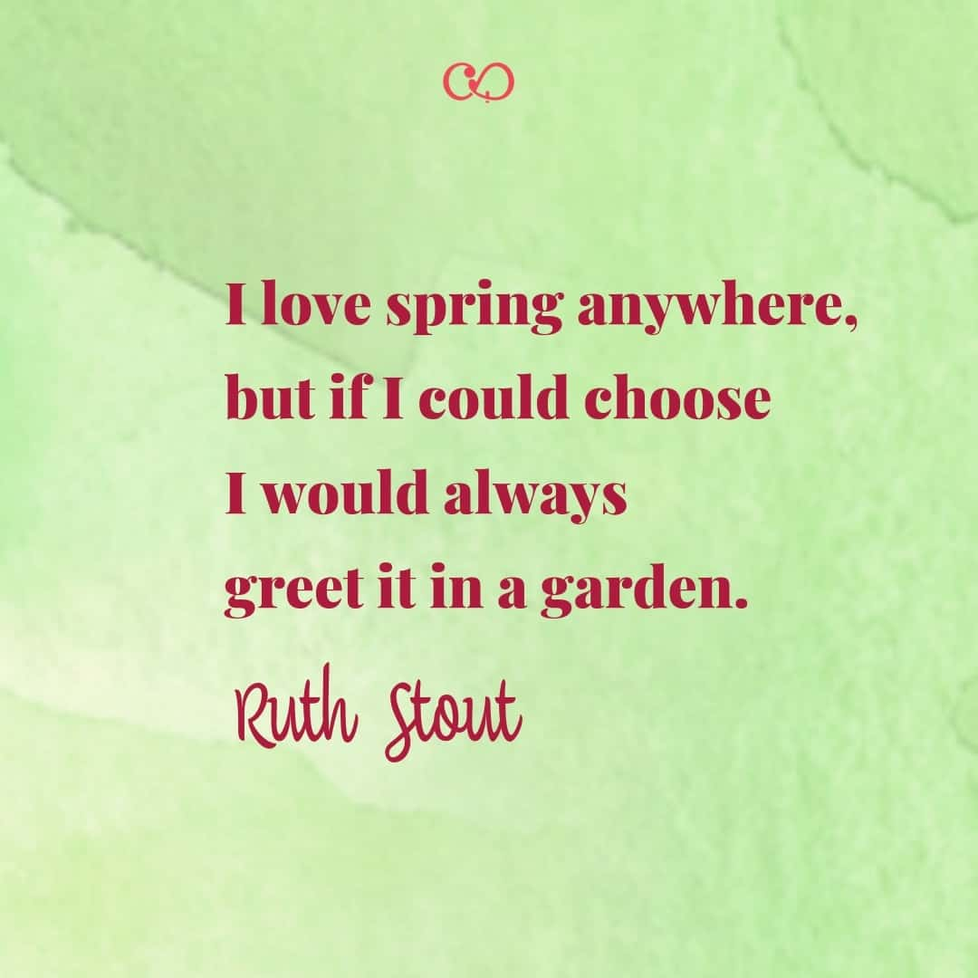 Quote by Ruth Stout - I love spring anywhere, but if I could choose I would always greet it in a garden