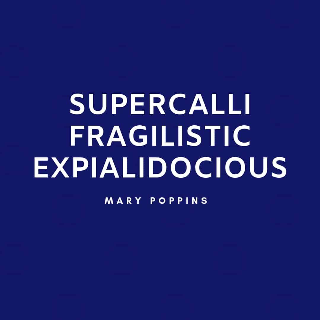 Quote: SuperCalliFragilisticExpialidocious - Mary Poppins