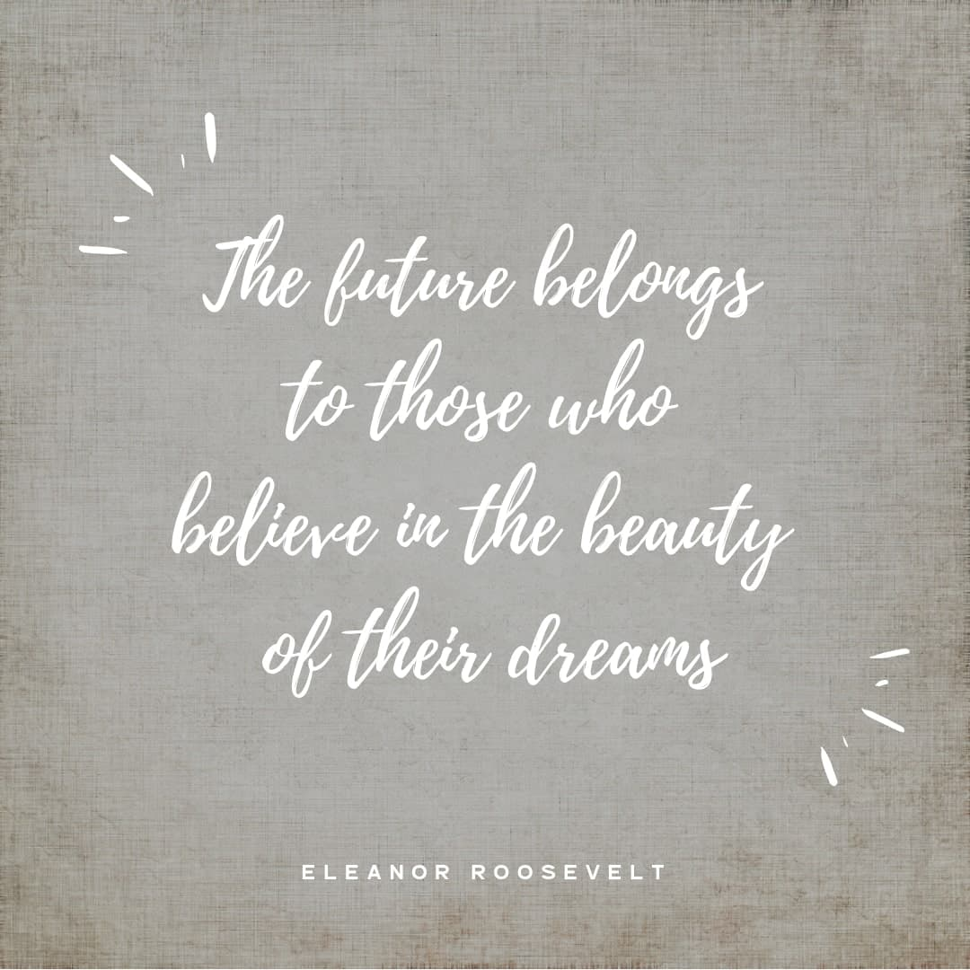 Quote -  Future Belongs To Those Who Believe In The Beauty Of Their Dreams. - Eleanor Roosevelt