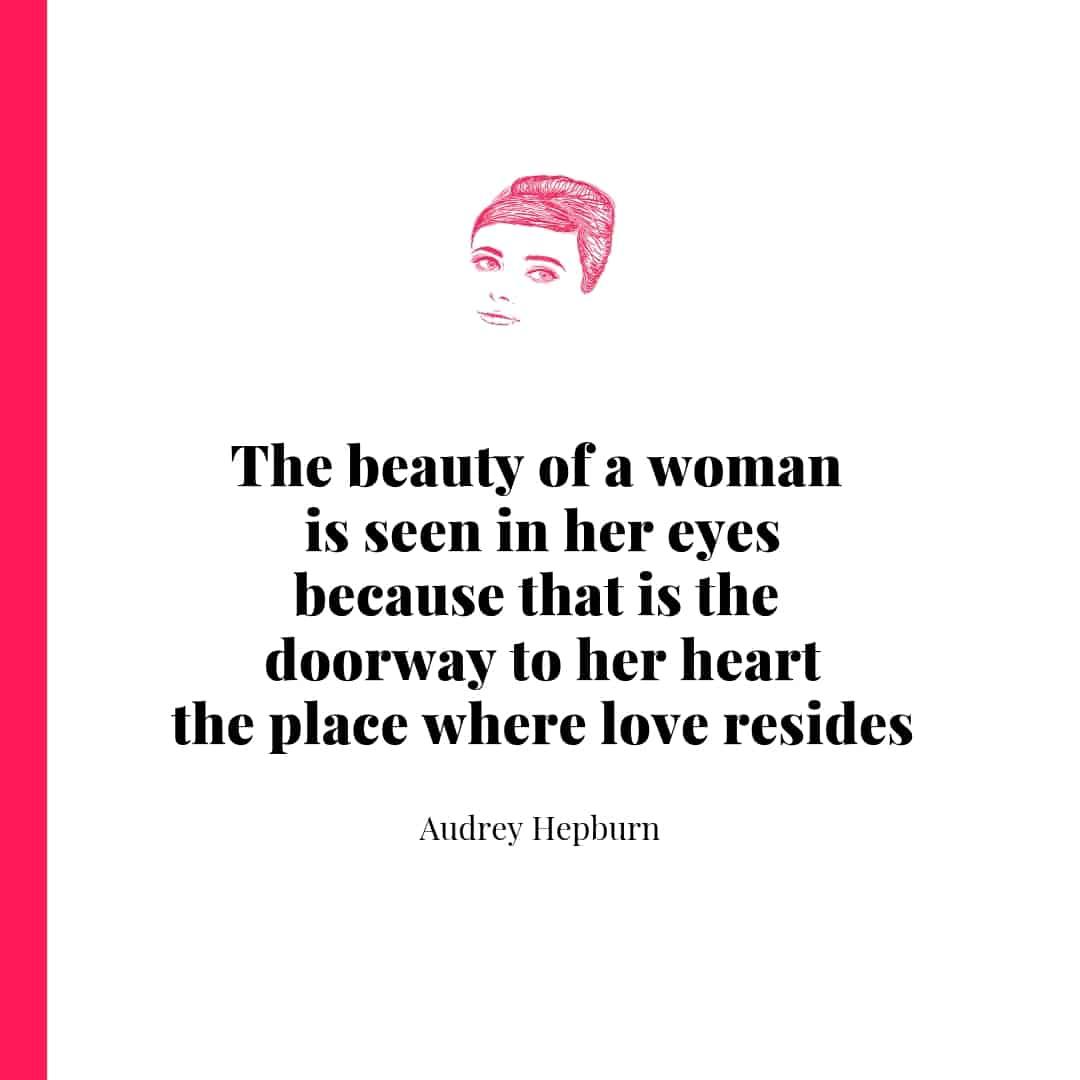 Quote - The beauty of a woman is seen in her eyes because that is the doorway to her heart the place where love resides