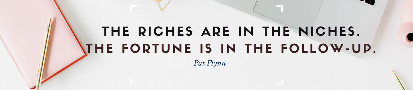 The riches are in the niches. The fortune is in the follow-up. Quote by Pat Flynn.
