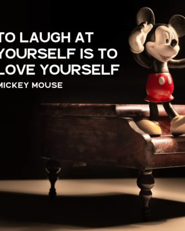 To Laugh At Yourself Is To Love Yourself - Mickey Mouse
