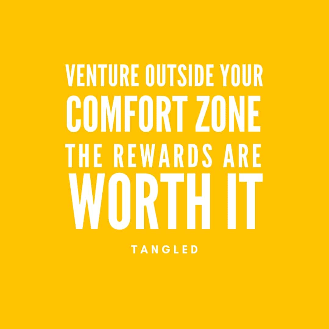 Quote: Venture Outside Your Comfort Zone The Rewards Are Worth It - Tangled