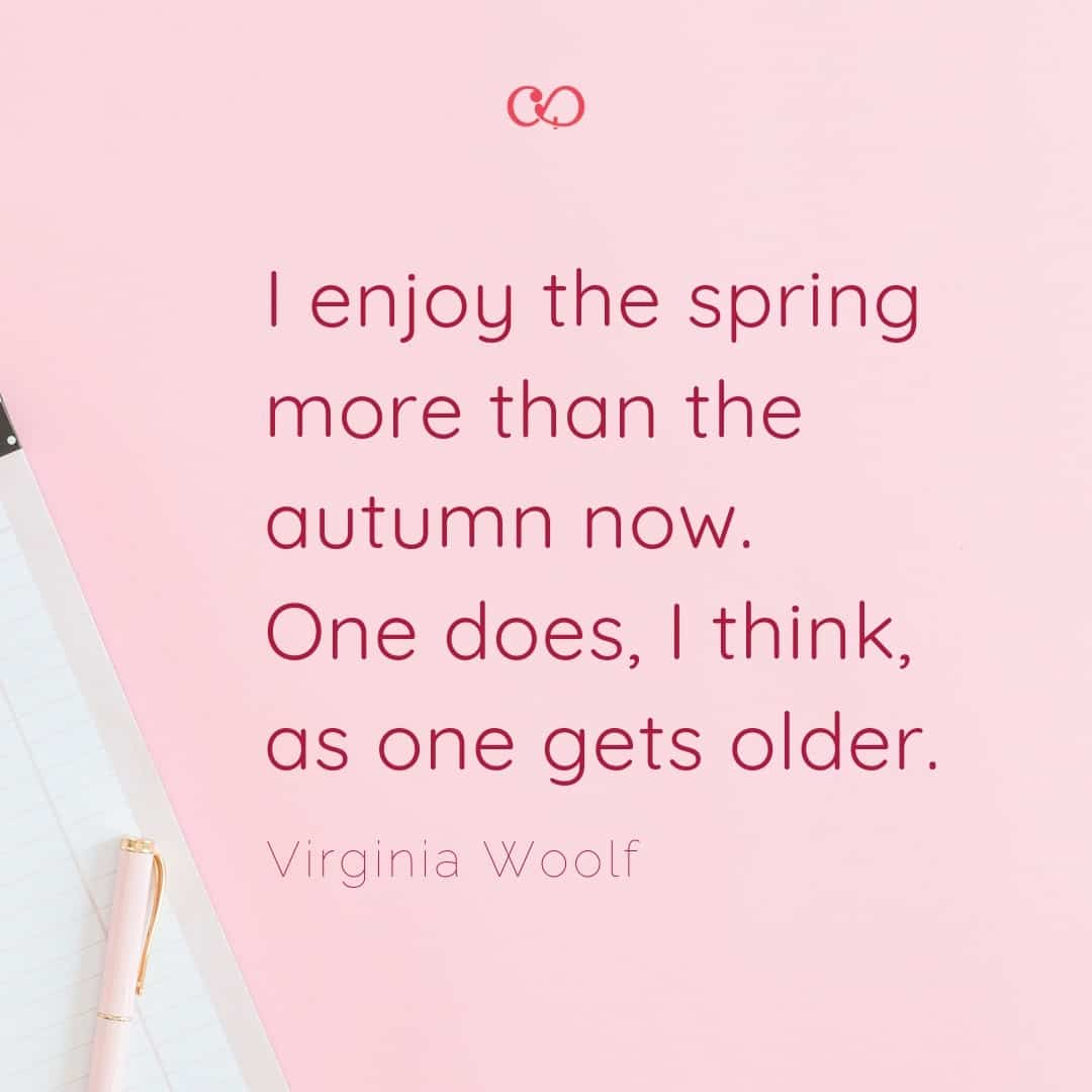 Quote by Virginia Woolf - I enjoy the spring more than the autumn now.