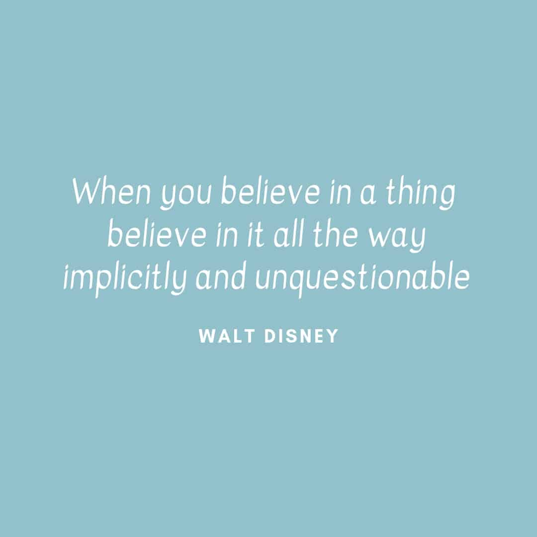 Quote: When You Believe In A Thing Believe In It All The Way Implicitly And Unquestionable - Walt Disney