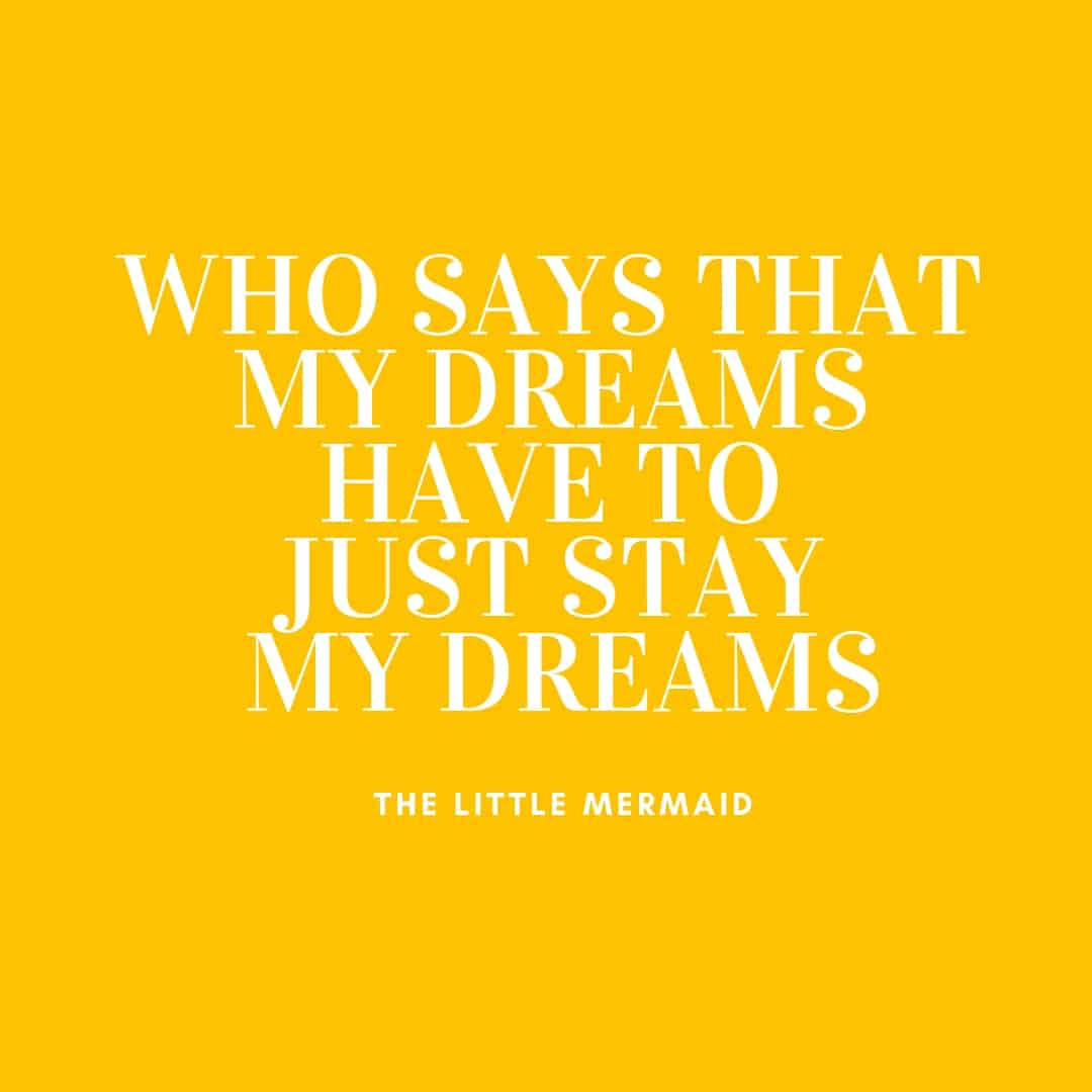 Quote: Who Says That My Dreams Have To Just Stay My Dreams - The Little Mermaid