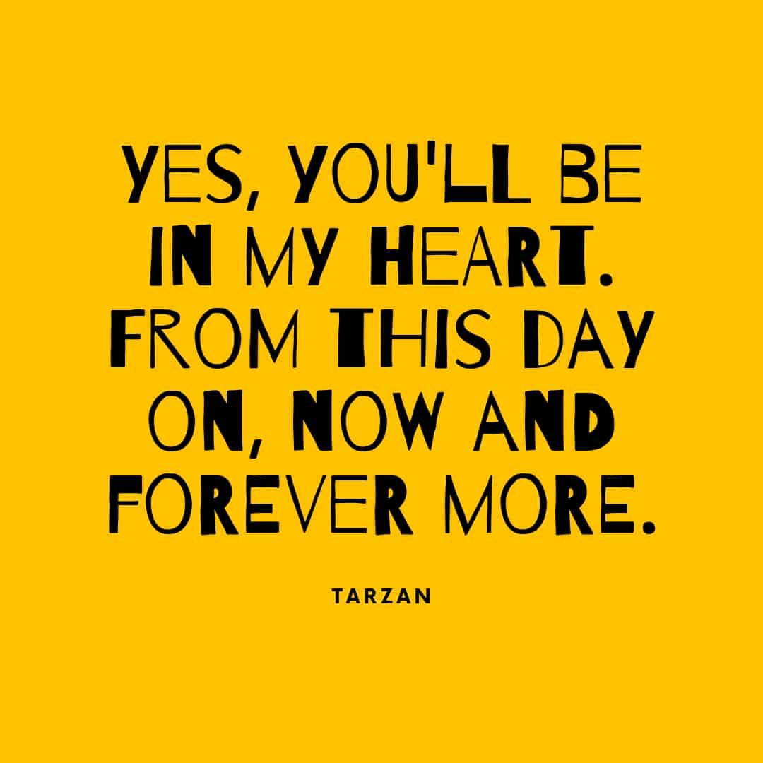 Quote: Yes You'll Be In My Heart From This Day On Now And Forever More - Tarzan