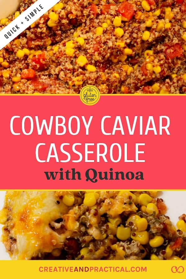 Gluten Free Cowboy Caviar Casserole - The Cowboy Caviar Casserole with Quinoa is a healthy, vegetarian, gluten free recipe perfect for dinner during the week. I always top ours with cheese but if you are vegan it will still taste delicious if you skip the cheese and turn the Cowboy Caviar Casserole into a dairy-free dinner option. #glutenfree #quickdinner #creativeandpractical #healthy #fordinner #cheese #glutenfreerecipes